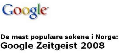 """«Google presenterer sin Zeitgeist (tysk for """"tidens ånd"""") ved å se på de millioner av søkehenvendelser vi mottar hver dag. I tillegg til årets Zeitgeist, som viser søketrendene for 2008»."""